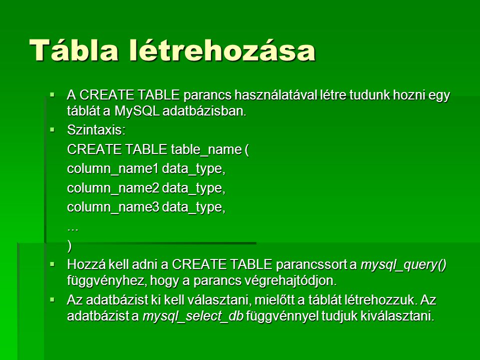 Tábla létrehozása A CREATE TABLE parancs használatával létre tudunk hozni egy táblát a MySQL adatbázisban.