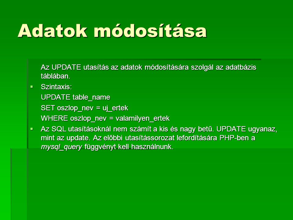 Adatok módosítása Az UPDATE utasítás az adatok módosítására szolgál az adatbázis táblában. Szintaxis: