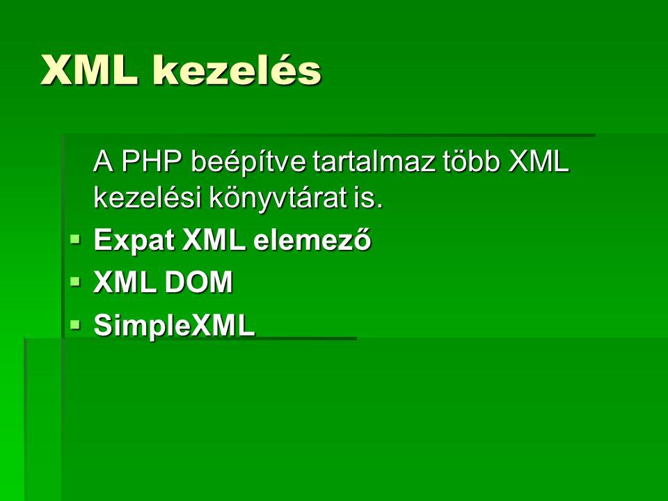 XML kezelés A PHP beépítve tartalmaz több XML kezelési könyvtárat is.