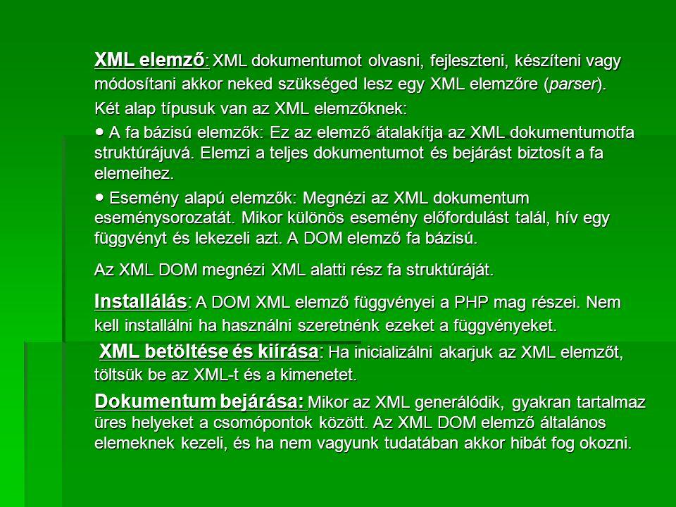 XML elemző: XML dokumentumot olvasni, fejleszteni, készíteni vagy módosítani akkor neked szükséged lesz egy XML elemzőre (parser).