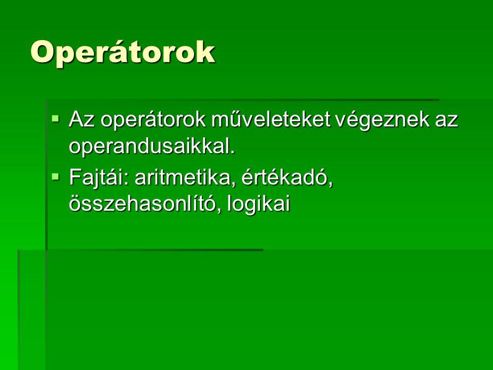 Operátorok Az operátorok műveleteket végeznek az operandusaikkal.