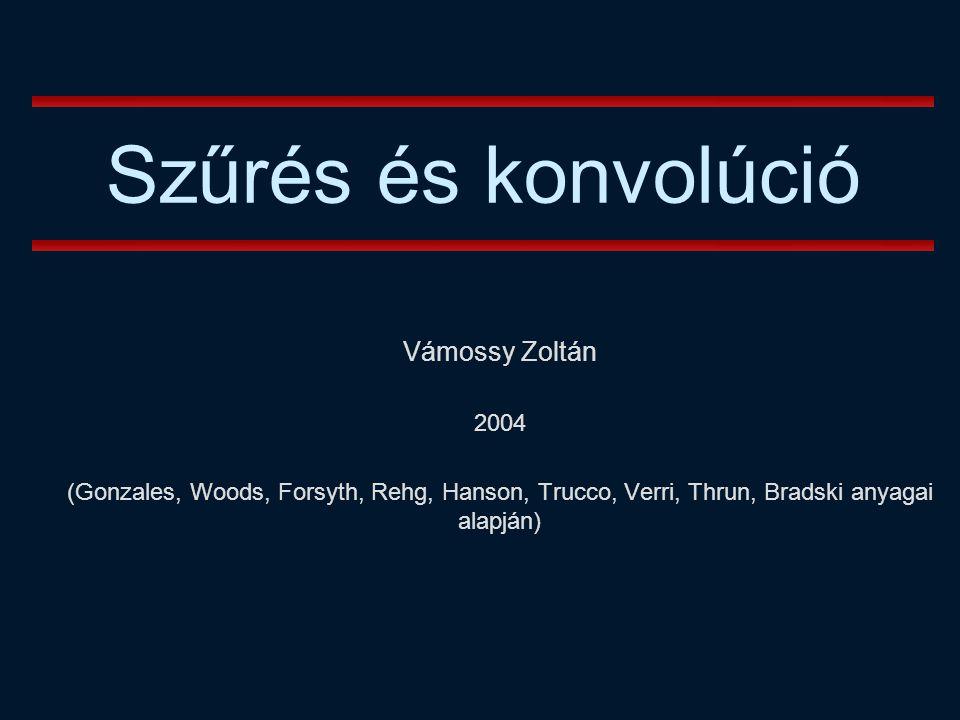 Szűrés és konvolúció Vámossy Zoltán 2004
