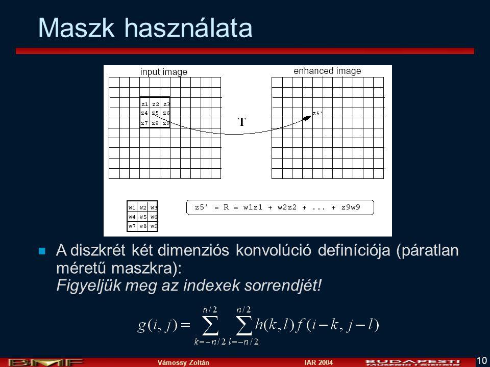 Maszk használata A diszkrét két dimenziós konvolúció definíciója (páratlan méretű maszkra): Figyeljük meg az indexek sorrendjét!