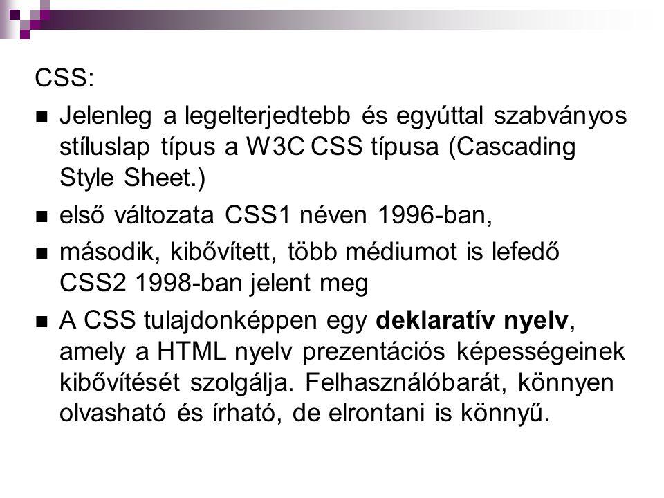 CSS: Jelenleg a legelterjedtebb és egyúttal szabványos stíluslap típus a W3C CSS típusa (Cascading Style Sheet.)