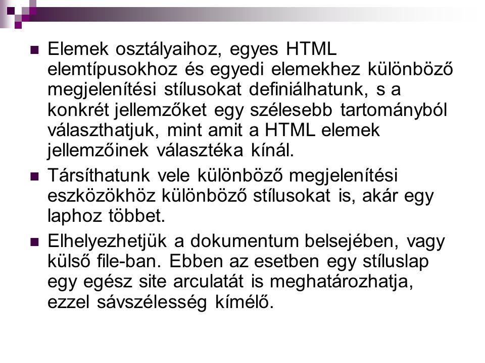 Elemek osztályaihoz, egyes HTML elemtípusokhoz és egyedi elemekhez különböző megjelenítési stílusokat definiálhatunk, s a konkrét jellemzőket egy szélesebb tartományból választhatjuk, mint amit a HTML elemek jellemzőinek választéka kínál.