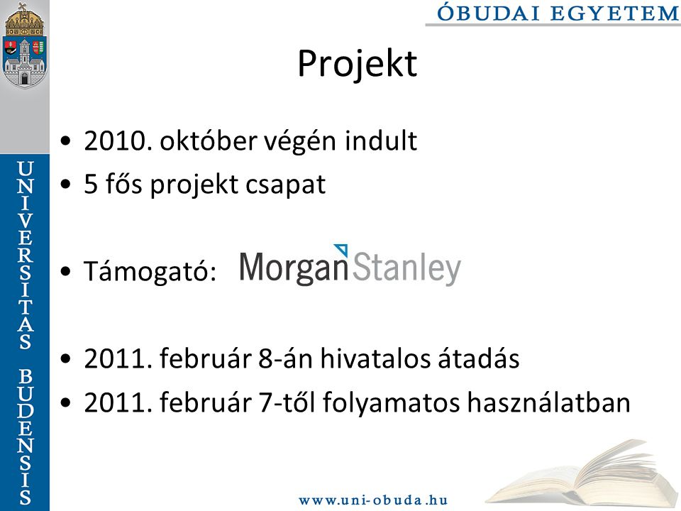 Projekt 2010. október végén indult 5 fős projekt csapat Támogató: