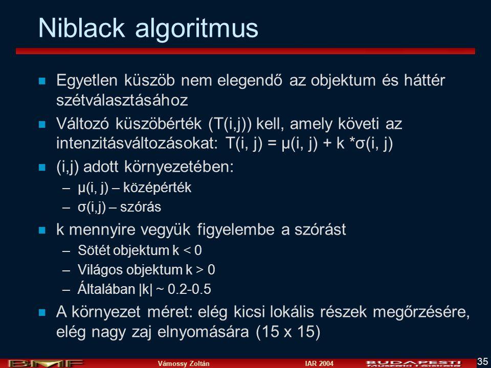 Niblack algoritmus Egyetlen küszöb nem elegendő az objektum és háttér szétválasztásához.