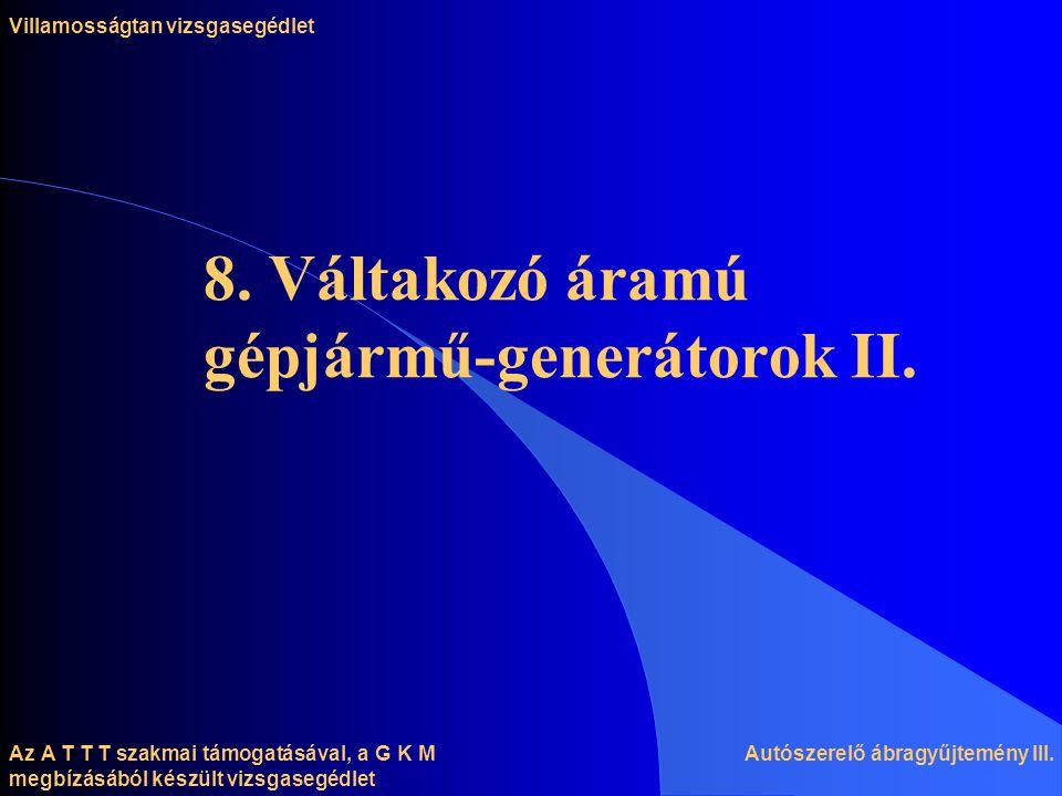 8. Váltakozó áramú gépjármű-generátorok II.