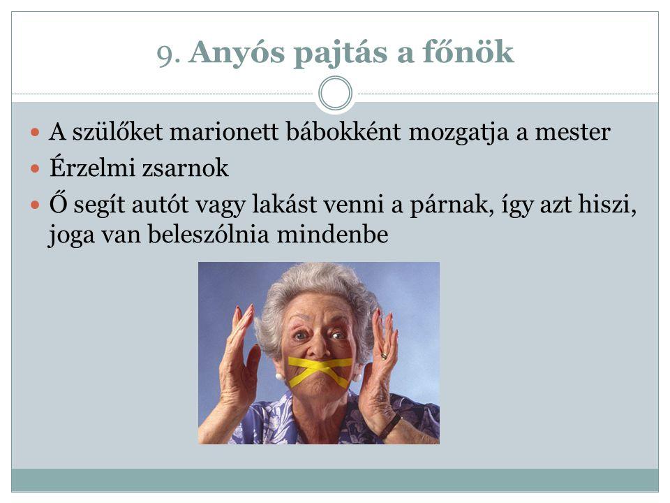 9. Anyós pajtás a főnök A szülőket marionett bábokként mozgatja a mester. Érzelmi zsarnok.