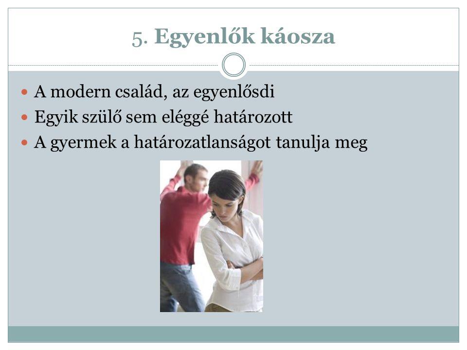 5. Egyenlők káosza A modern család, az egyenlősdi