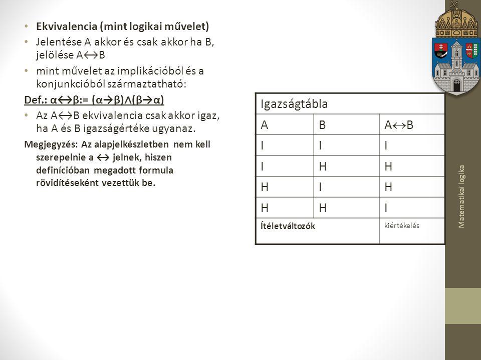 Igazságtábla A B AB I H Ekvivalencia (mint logikai művelet)