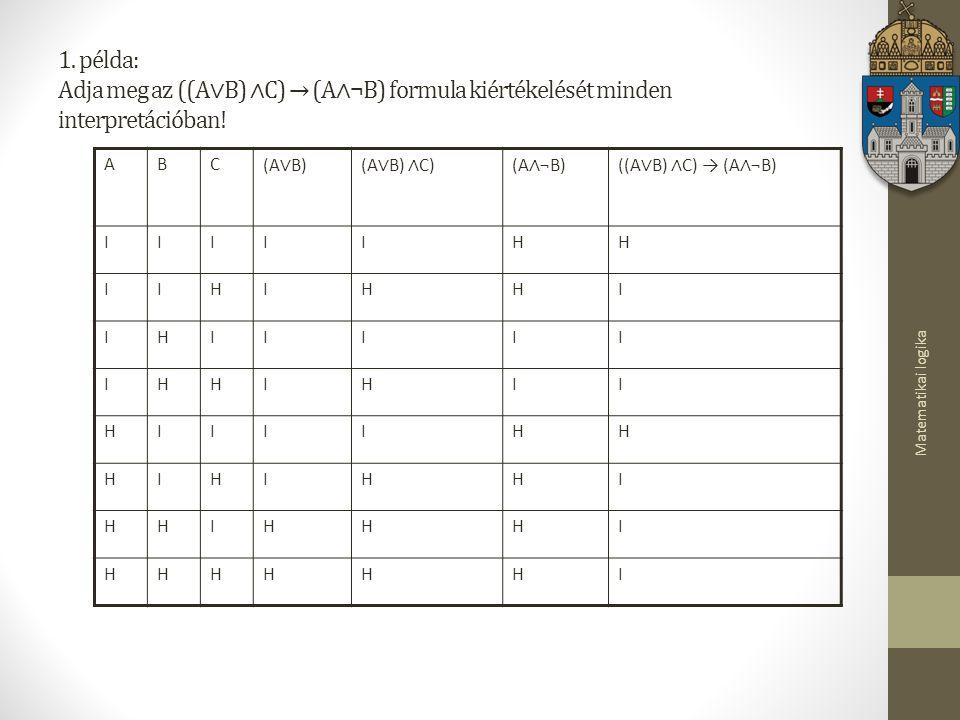 1. példa: Adja meg az ((A∨B) ∧C) → (A∧¬B) formula kiértékelését minden interpretációban!