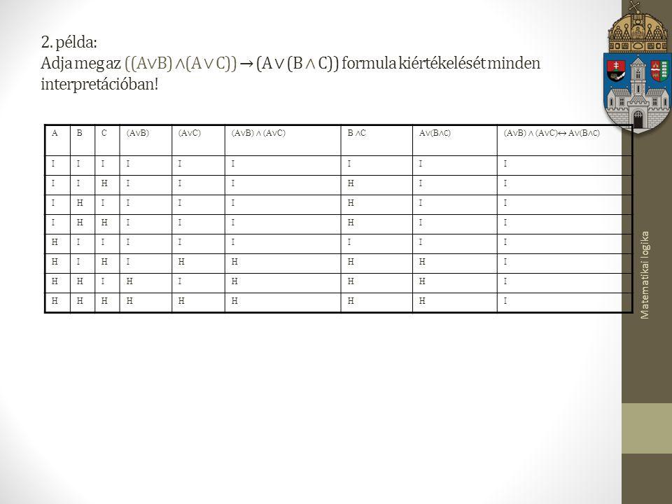 2. példa: Adja meg az ((A∨B) ∧(A ∨ C)) → (A ∨ (B ∧ C)) formula kiértékelését minden interpretációban!