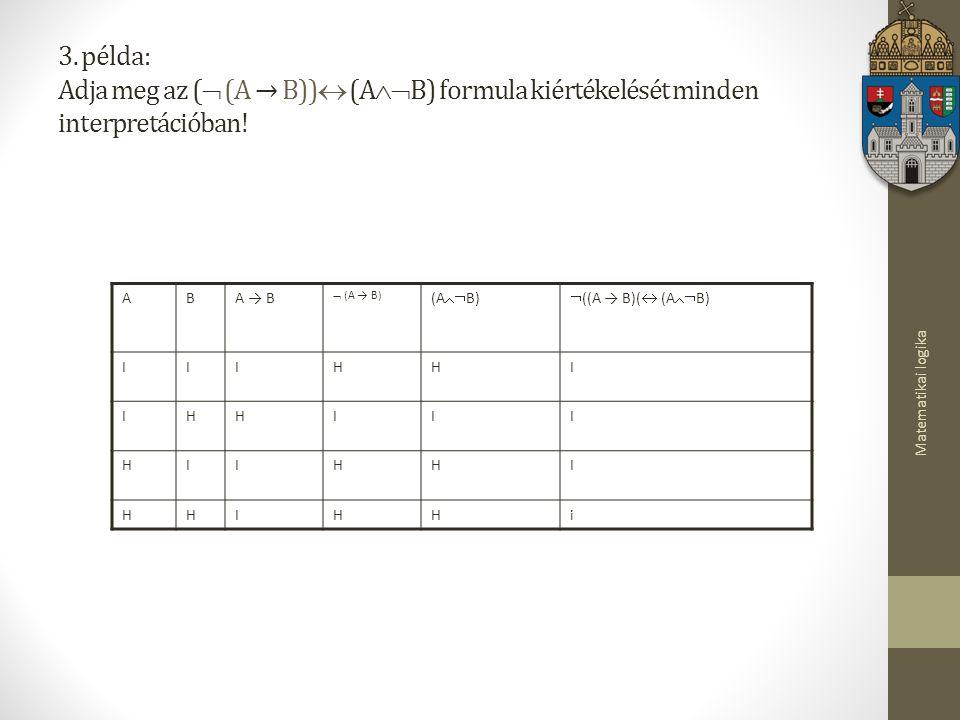 3. példa: Adja meg az ( (A → B)) (AB) formula kiértékelését minden interpretációban!