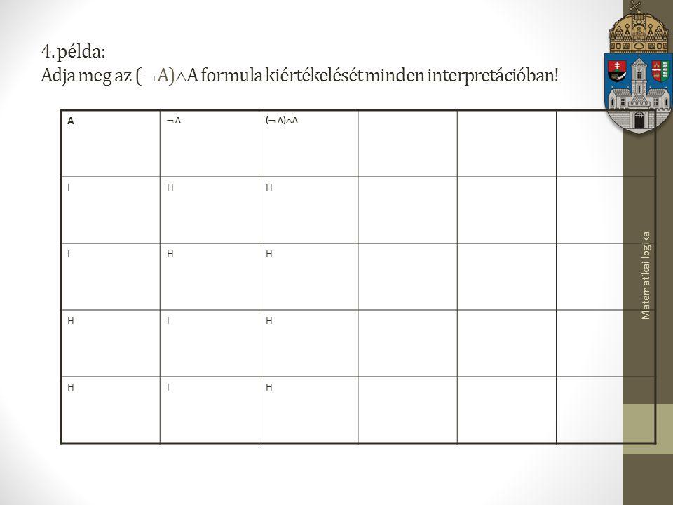 4. példa: Adja meg az ( A)A formula kiértékelését minden interpretációban!
