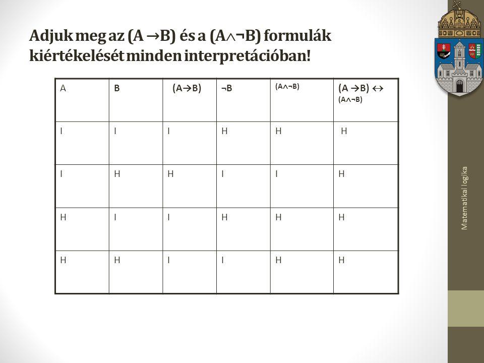 Adjuk meg az (A →B) és a (A¬B) formulák kiértékelését minden interpretációban!