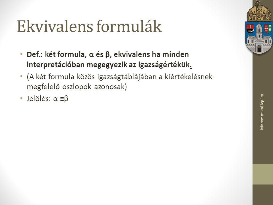 Ekvivalens formulák Def.: két formula, α és β, ekvivalens ha minden interpretációban megegyezik az igazságértékük.