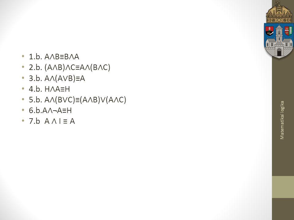 5.b. A∧(B∨C)≡(A∧B)∨(A∧C) 6.b.A∧¬A≡H 7.b A ∧ I ≡ A