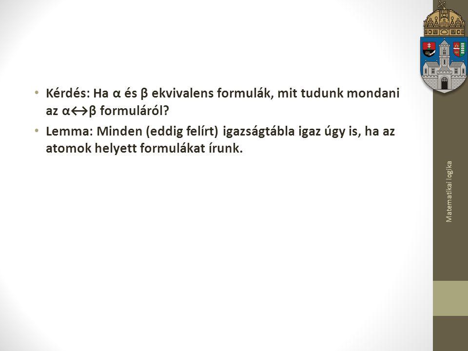Kérdés: Ha α és β ekvivalens formulák, mit tudunk mondani az α↔β formuláról