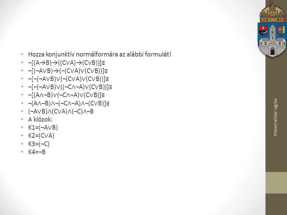 Hozza konjunktív normálformára az alábbi formulát!
