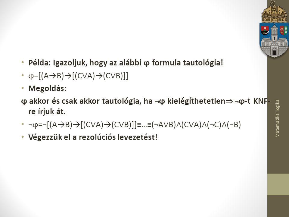 Példa: Igazoljuk, hogy az alábbi ϕ formula tautológia!