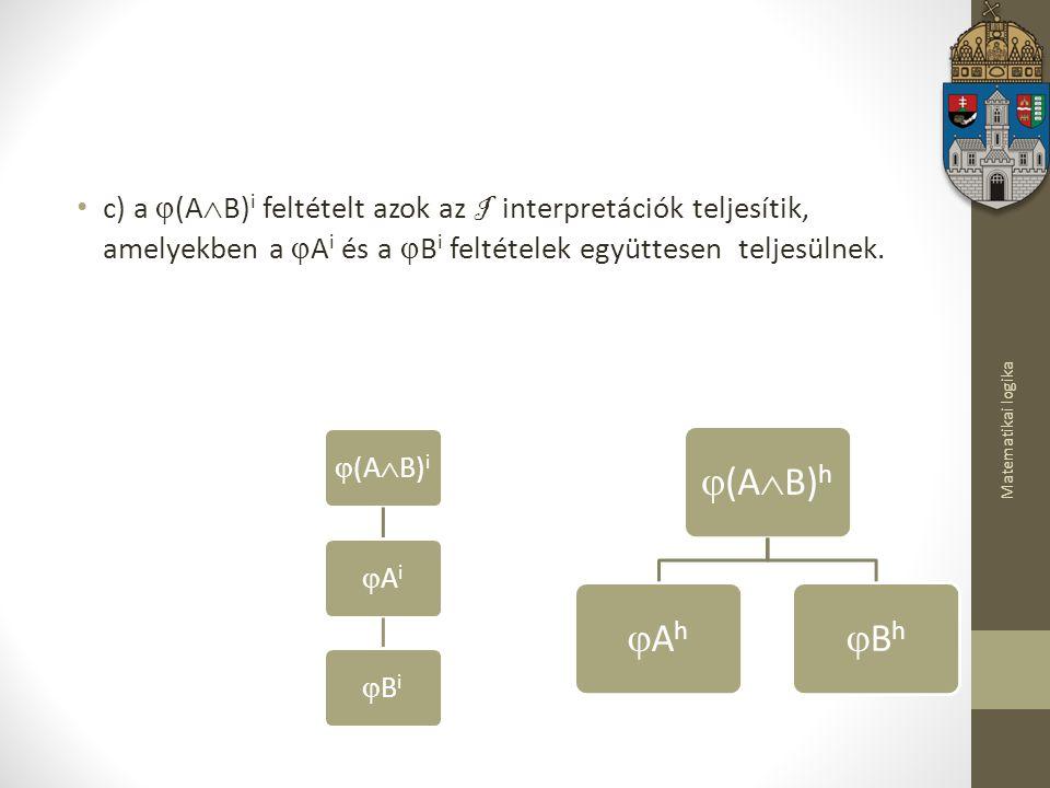 c) a (AB)i feltételt azok az I interpretációk teljesítik, amelyekben a Ai és a Bi feltételek együttesen teljesülnek.