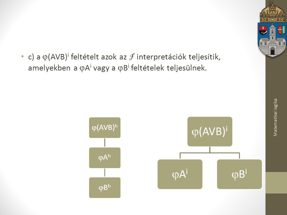 c) a (AVB)i feltételt azok az I interpretációk teljesítik, amelyekben a Ai vagy a Bi feltételek teljesülnek.