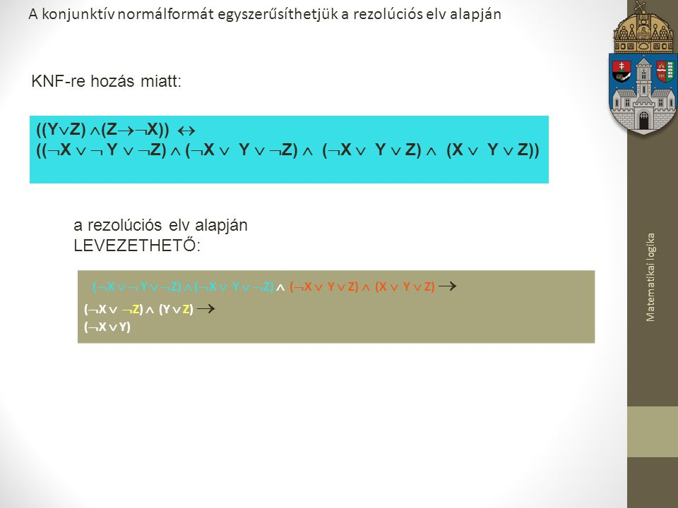 A konjunktív normálformát egyszerűsíthetjük a rezolúciós elv alapján