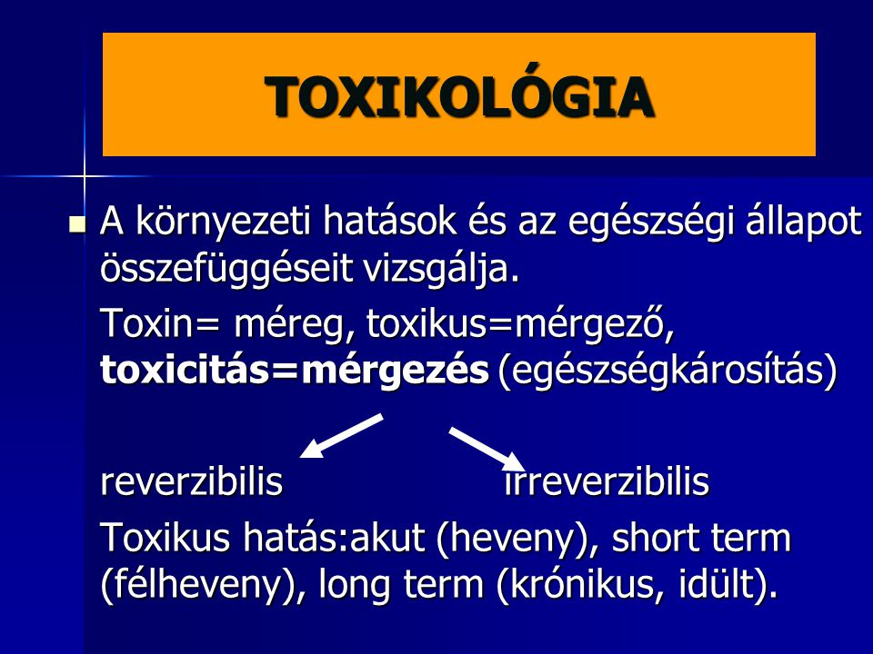 TOXIKOLÓGIA A környezeti hatások és az egészségi állapot összefüggéseit vizsgálja.