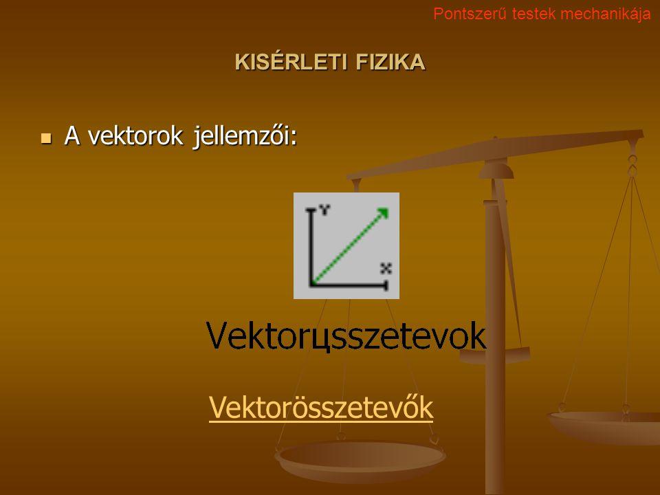 Vektorösszetevők A vektorok jellemzői: KISÉRLETI FIZIKA