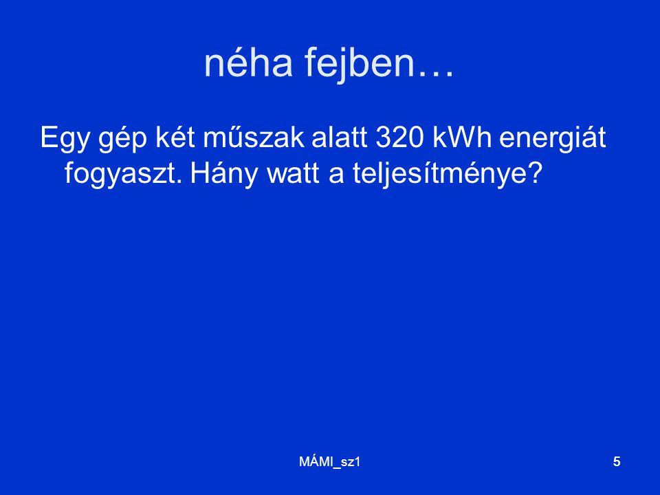 néha fejben… Egy gép két műszak alatt 320 kWh energiát fogyaszt. Hány watt a teljesítménye MÁMI_sz1.
