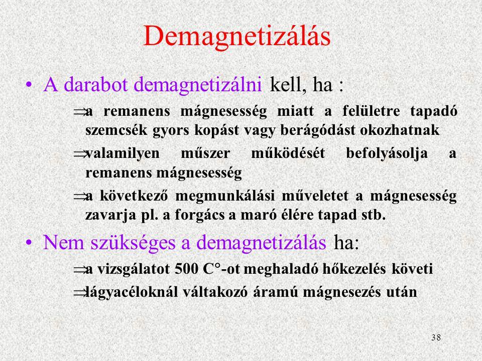 Demagnetizálás A darabot demagnetizálni kell, ha :