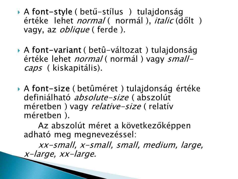 A font-style ( betű-stílus ) tulajdonság értéke lehet normal ( normál ), italic (dőlt ) vagy, az oblique ( ferde ).