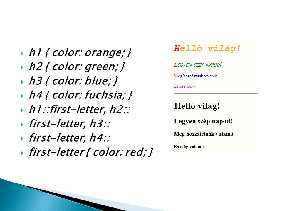 h1 { color: orange; } h2 { color: green; } h3 { color: blue; } h4 { color: fuchsia; } h1::first-letter, h2::