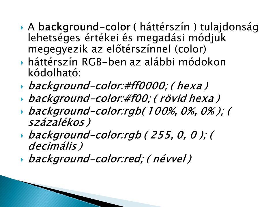 A background-color ( háttérszín ) tulajdonság lehetséges értékei és megadási módjuk megegyezik az előtérszínnel (color)