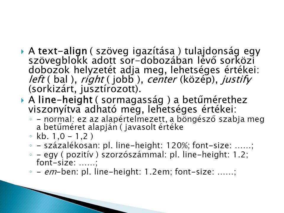 A text-align ( szöveg igazítása ) tulajdonság egy szövegblokk adott sor-dobozában lévő sorközi dobozok helyzetét adja meg, lehetséges értékei: left ( bal ), right ( jobb ), center (közép), justify (sorkizárt, jusztírozott).