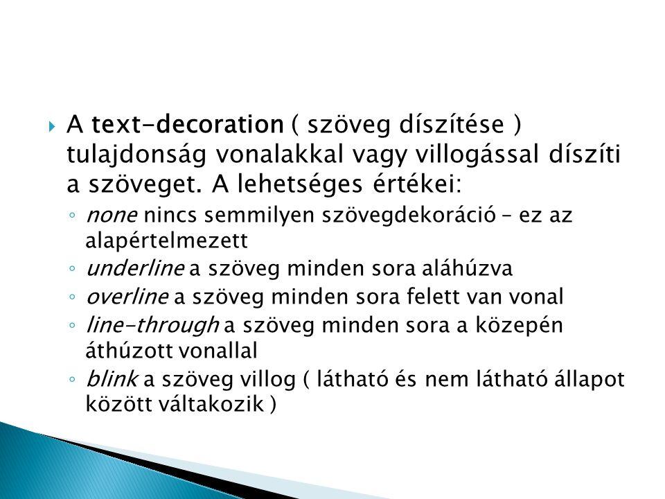 A text-decoration ( szöveg díszítése ) tulajdonság vonalakkal vagy villogással díszíti a szöveget. A lehetséges értékei: