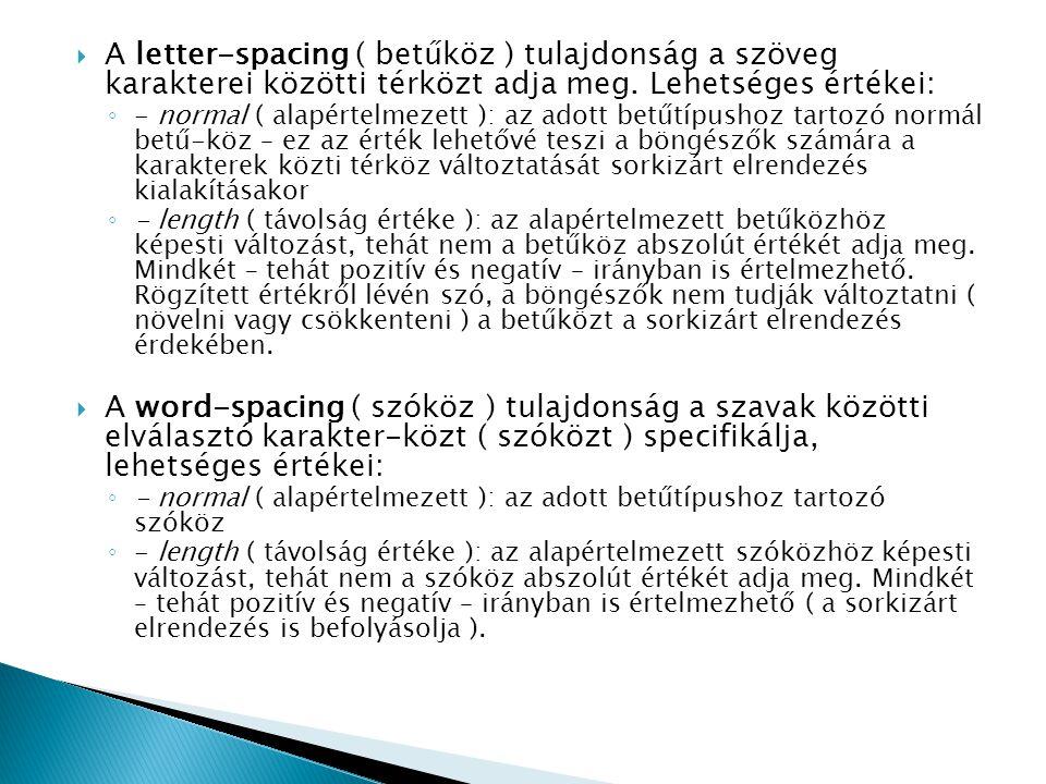 A letter-spacing ( betűköz ) tulajdonság a szöveg karakterei közötti térközt adja meg. Lehetséges értékei: