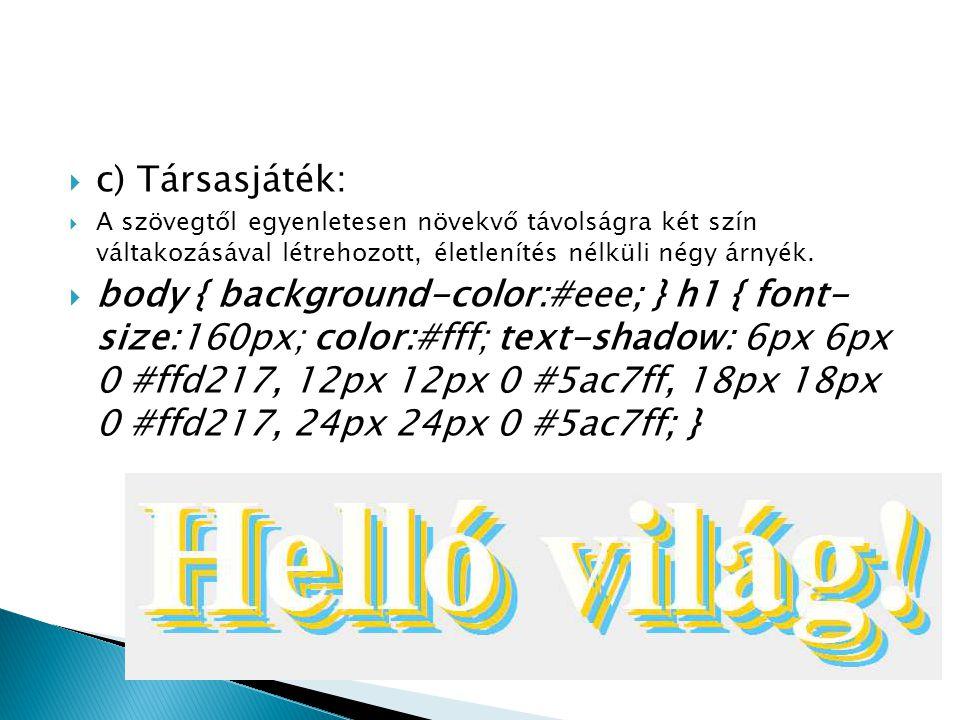 c) Társasjáték: A szövegtől egyenletesen növekvő távolságra két szín váltakozásával létrehozott, életlenítés nélküli négy árnyék.