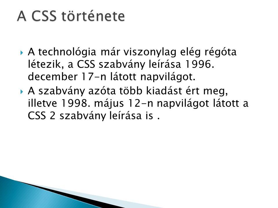 A CSS története A technológia már viszonylag elég régóta létezik, a CSS szabvány leírása 1996. december 17-n látott napvilágot.