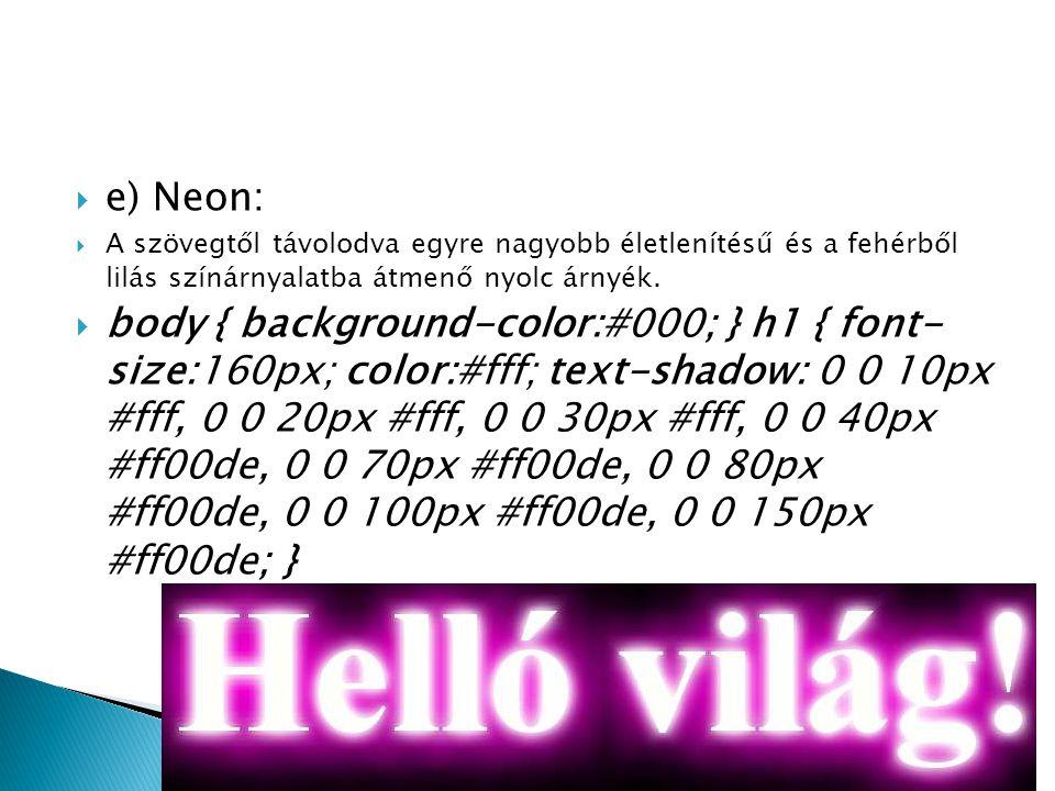 e) Neon: A szövegtől távolodva egyre nagyobb életlenítésű és a fehérből lilás színárnyalatba átmenő nyolc árnyék.