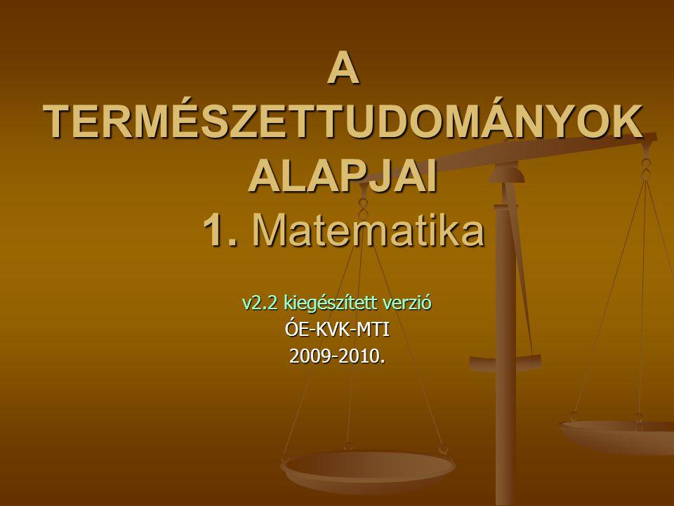 A TERMÉSZETTUDOMÁNYOK ALAPJAI 1. Matematika