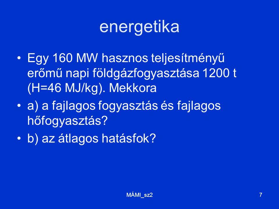 energetika Egy 160 MW hasznos teljesítményű erőmű napi földgázfogyasztása 1200 t (H=46 MJ/kg). Mekkora.