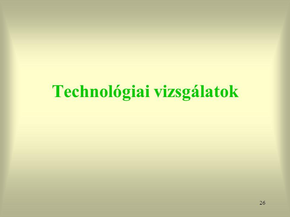 Technológiai vizsgálatok
