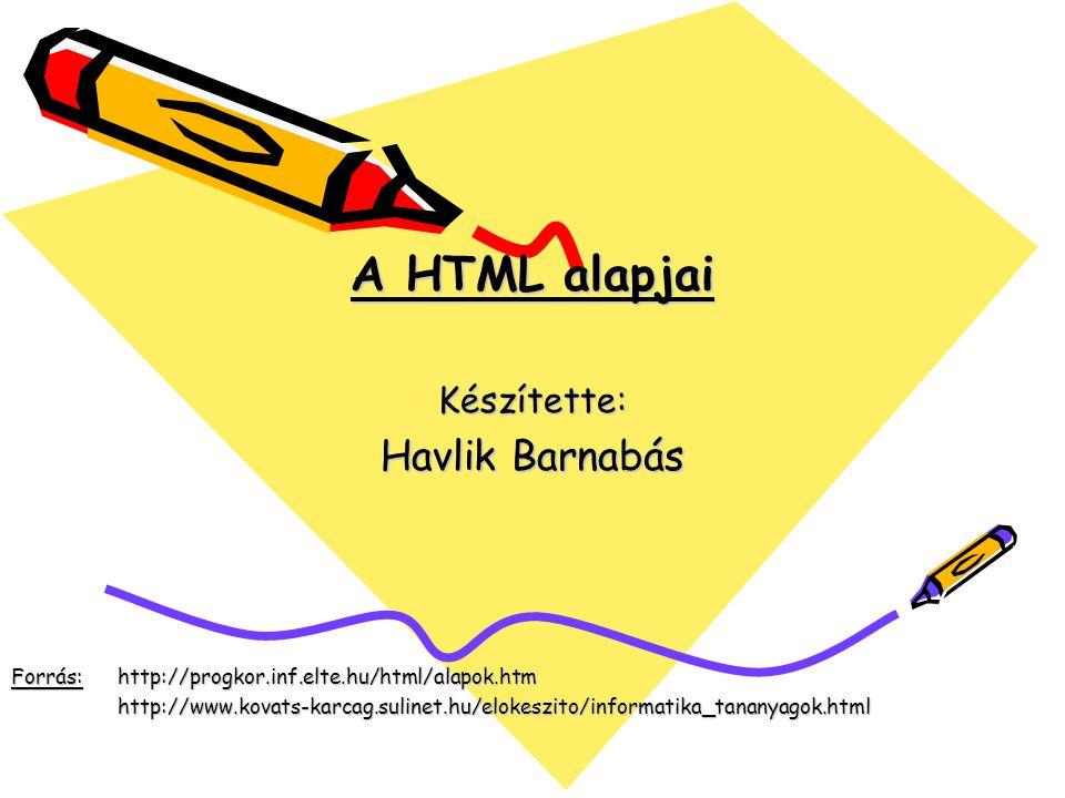 A HTML alapjai Havlik Barnabás Készítette: