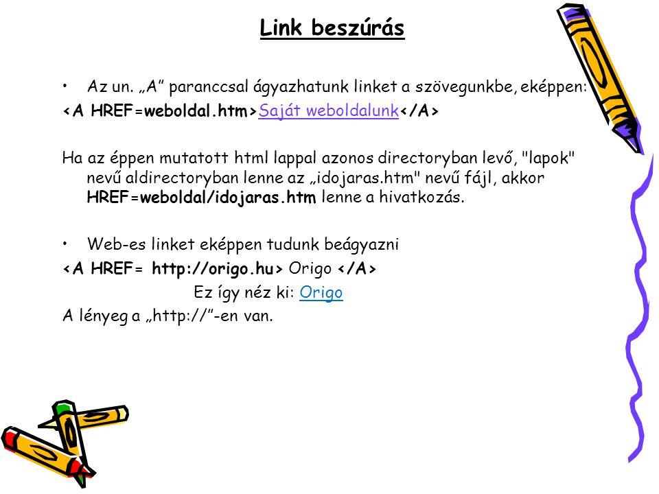 """Link beszúrás Az un. """"A paranccsal ágyazhatunk linket a szövegunkbe, eképpen: <A HREF=weboldal.htm>Saját weboldalunk</A>"""