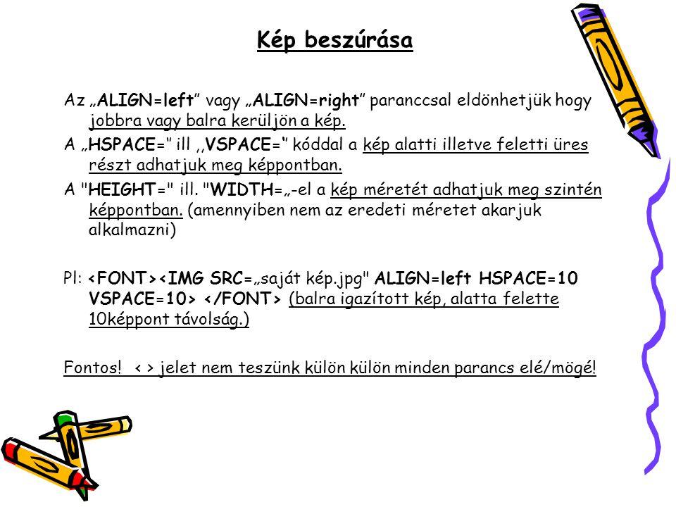 """Kép beszúrása Az """"ALIGN=left vagy """"ALIGN=right paranccsal eldönhetjük hogy jobbra vagy balra kerüljön a kép."""