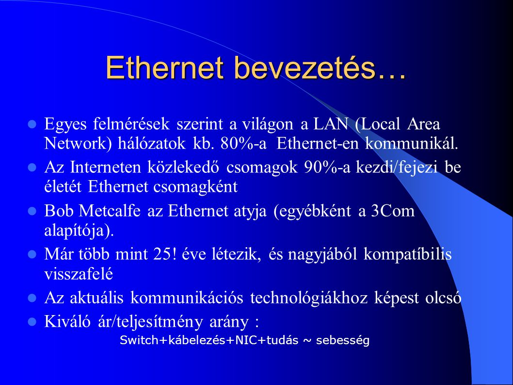 Ethernet bevezetés… Egyes felmérések szerint a világon a LAN (Local Area Network) hálózatok kb. 80%-a Ethernet-en kommunikál.