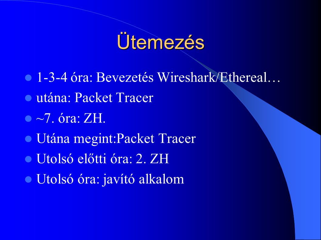 Ütemezés 1-3-4 óra: Bevezetés Wireshark/Ethereal… utána: Packet Tracer