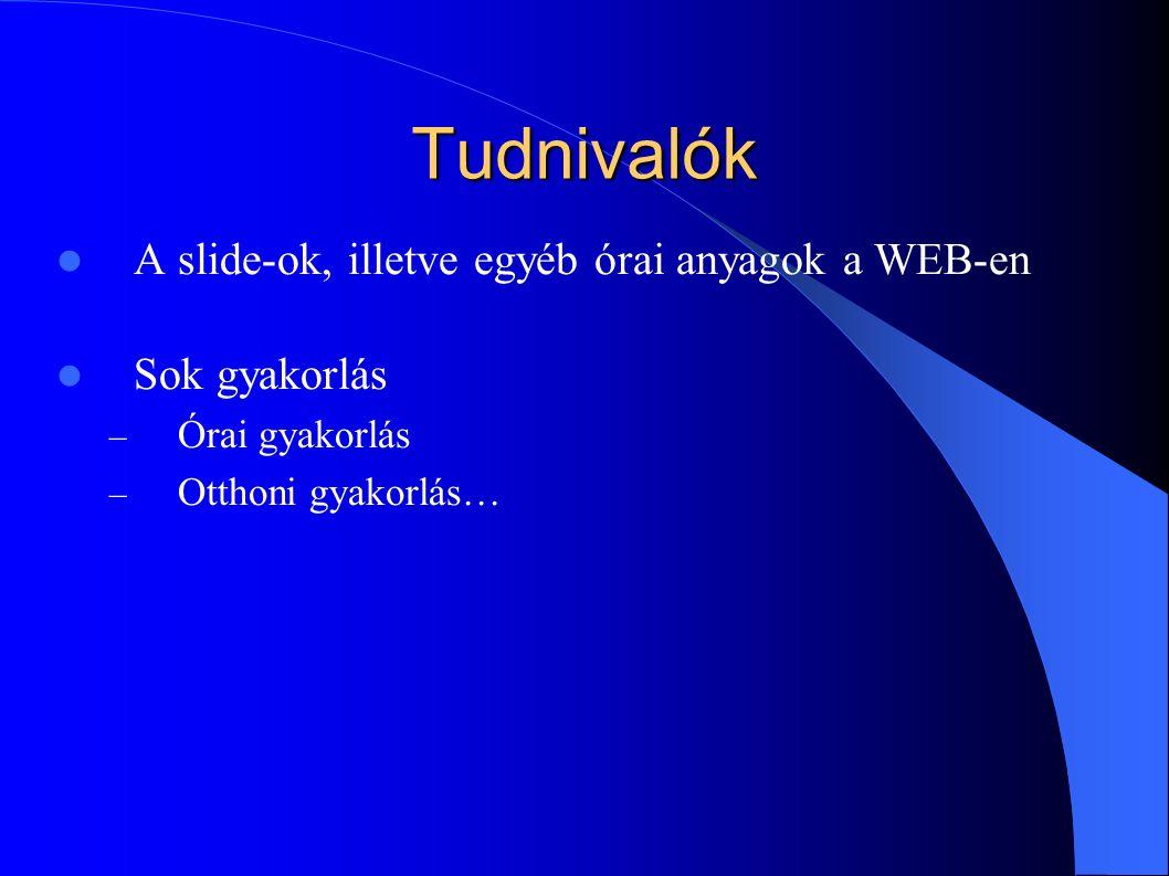 Tudnivalók A slide-ok, illetve egyéb órai anyagok a WEB-en